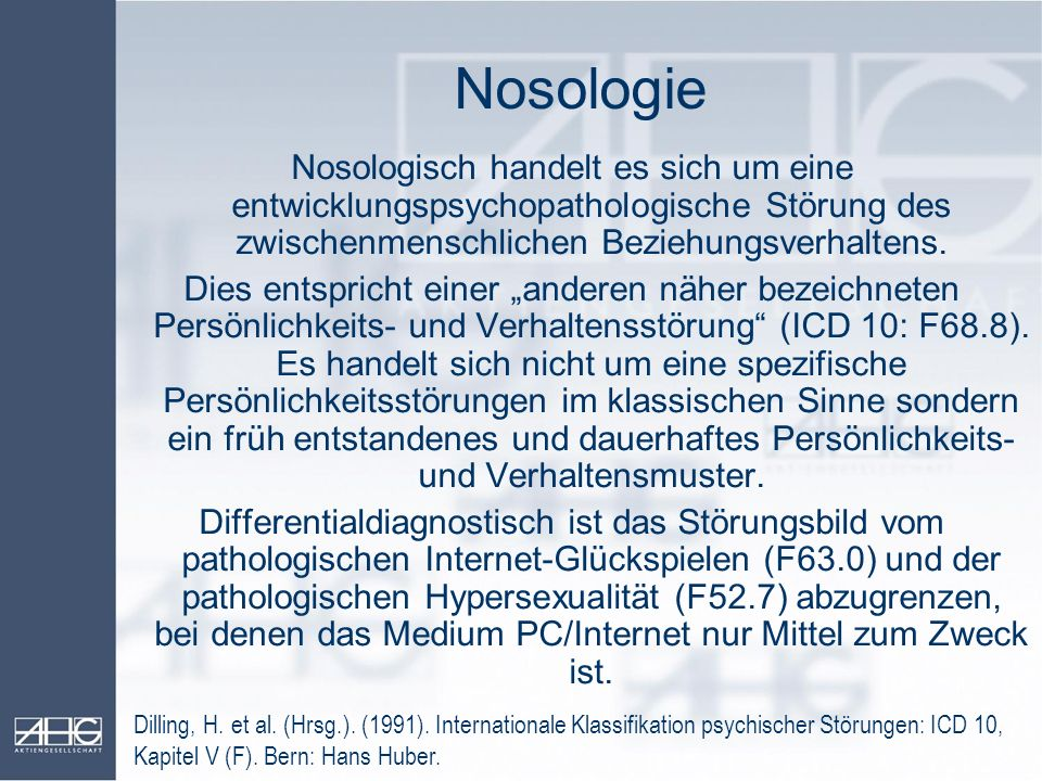 Nosologie Nosologisch handelt es sich um eine entwicklungspsychopathologische Störung des zwischenmenschlichen Beziehungsverhaltens.
