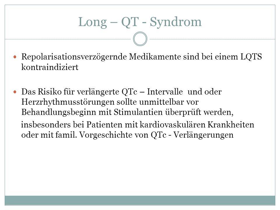 Long – QT - Syndrom Repolarisationsverzögernde Medikamente sind bei einem LQTS kontraindiziert.