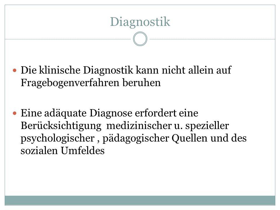 Diagnostik Die klinische Diagnostik kann nicht allein auf Fragebogenverfahren beruhen.