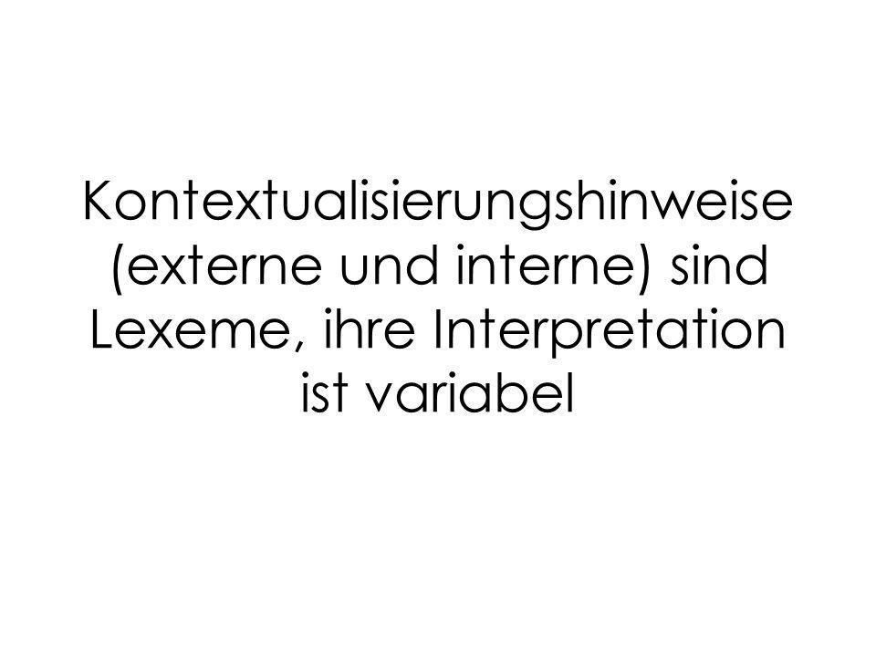 Kontextualisierungshinweise (externe und interne) sind Lexeme, ihre Interpretation ist variabel