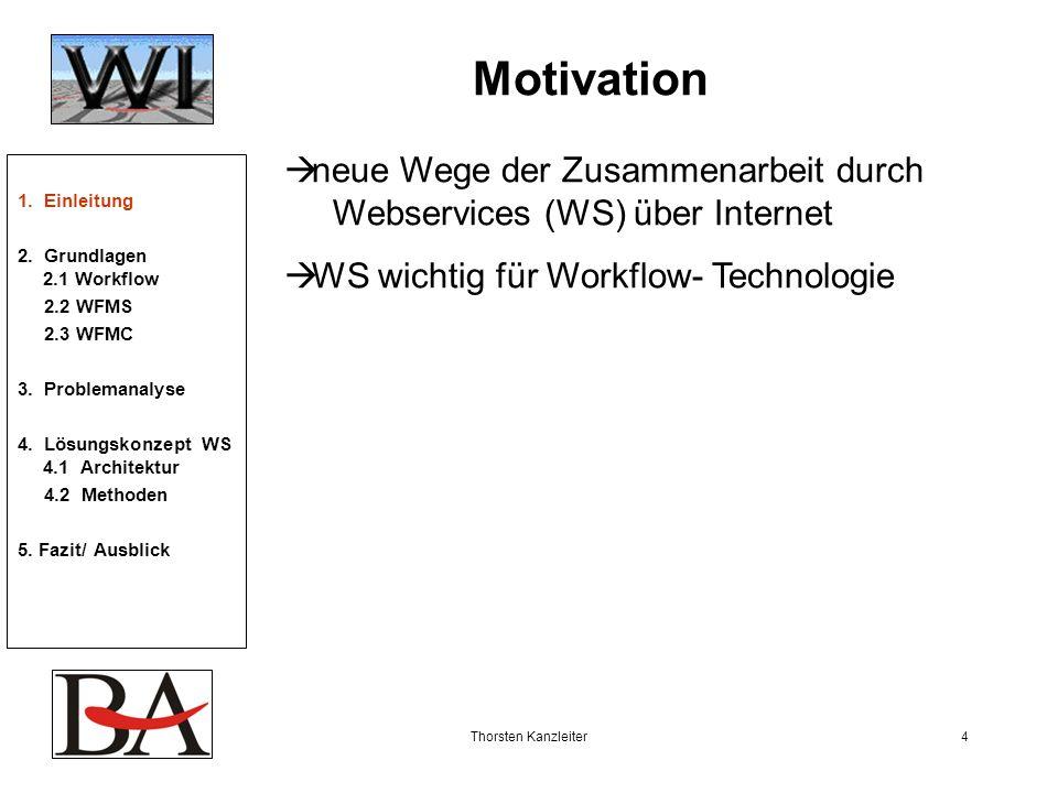 Motivation neue Wege der Zusammenarbeit durch Webservices (WS) über Internet. WS wichtig für Workflow- Technologie.