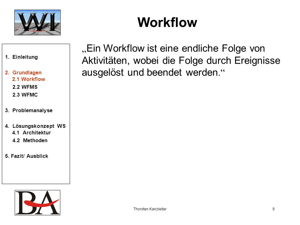 """Workflow """"Ein Workflow ist eine endliche Folge von Aktivitäten, wobei die Folge durch Ereignisse ausgelöst und beendet werden."""
