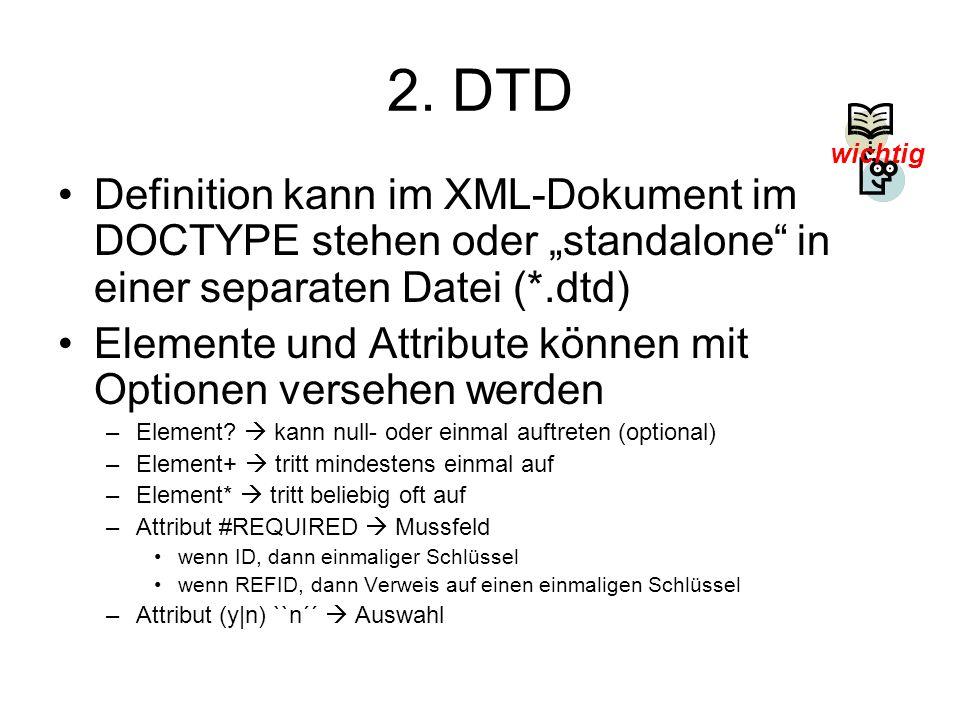 """2. DTD wichtig. Definition kann im XML-Dokument im DOCTYPE stehen oder """"standalone in einer separaten Datei (*.dtd)"""