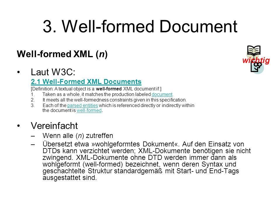 3. Well-formed Document Well-formed XML (n) Laut W3C: Vereinfacht