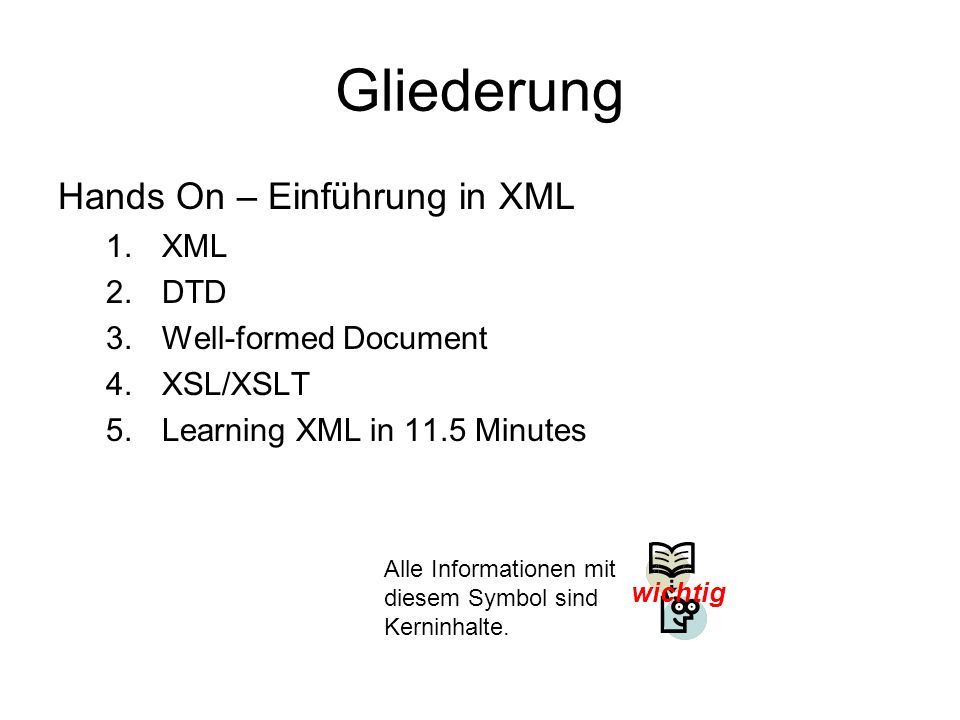 Gliederung Hands On – Einführung in XML XML DTD Well-formed Document