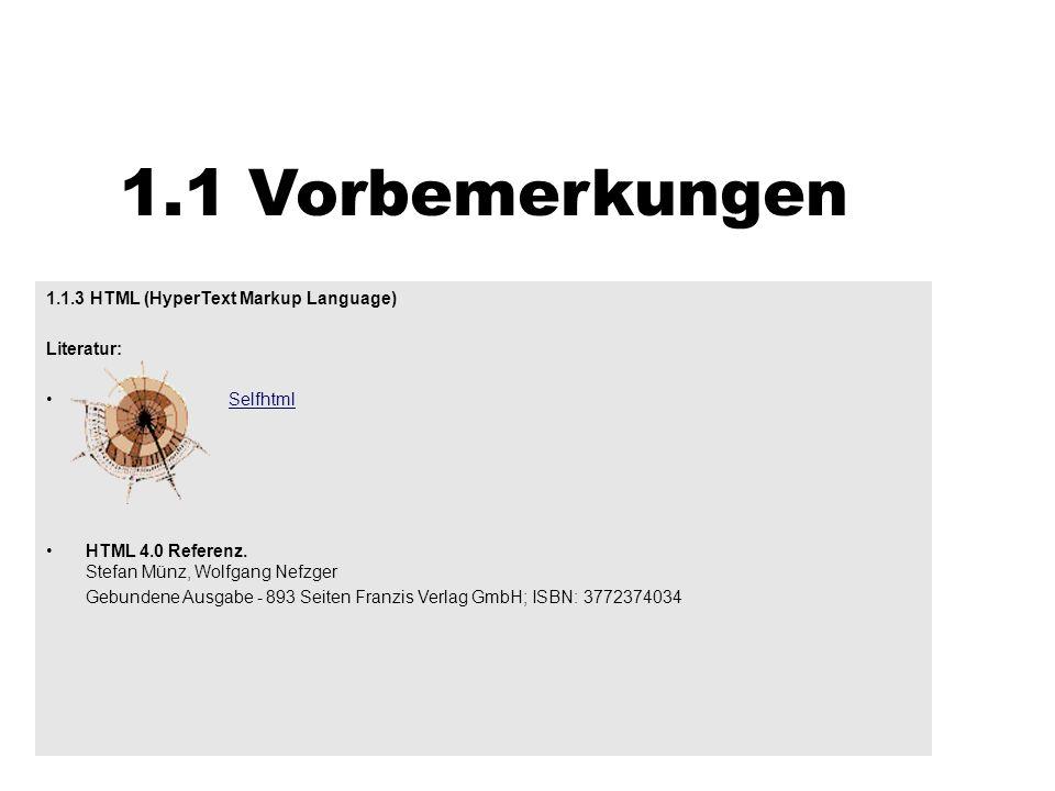 1.1 Vorbemerkungen 1.1.3 HTML (HyperText Markup Language) Literatur: