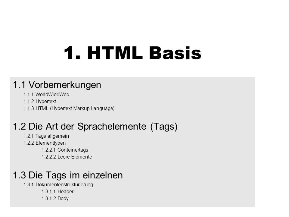 1. HTML Basis 1.1 Vorbemerkungen 1.2 Die Art der Sprachelemente (Tags)