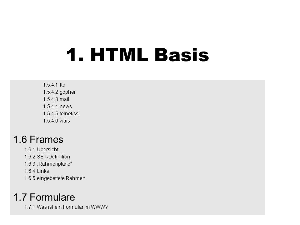 1. HTML Basis 1.6 Frames 1.7 Formulare 1.5.4.1 ftp 1.5.4.2 gopher