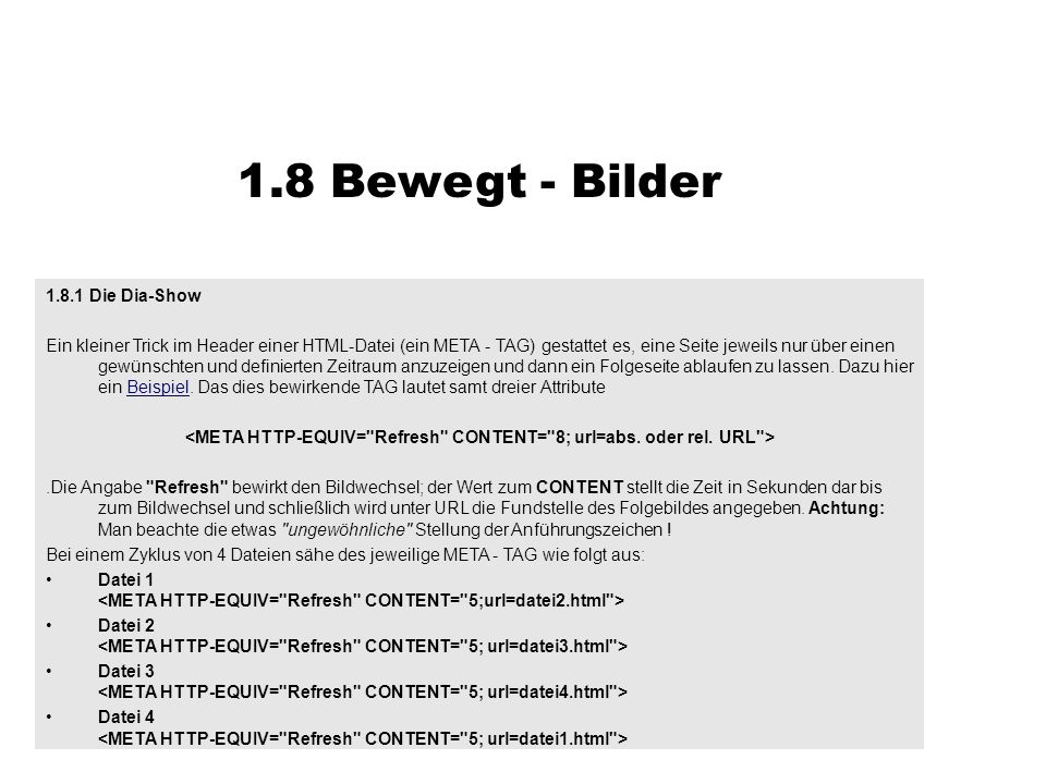 <META HTTP-EQUIV= Refresh CONTENT= 8; url=abs. oder rel. URL >
