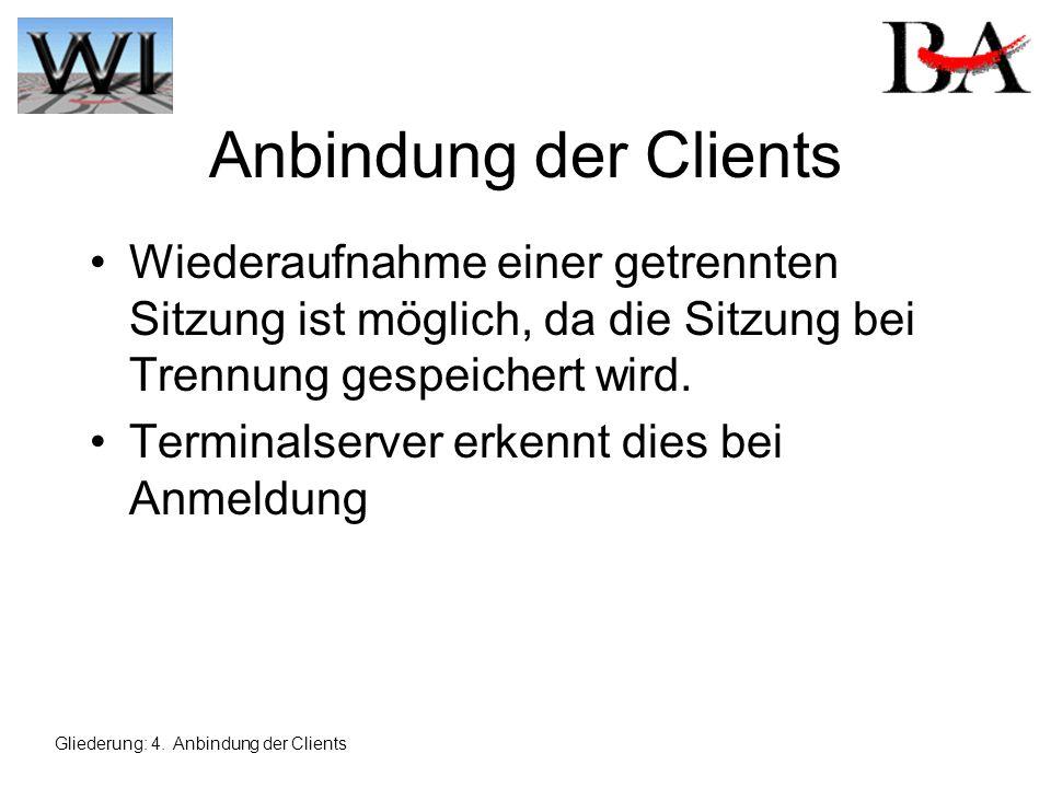 Anbindung der Clients Wiederaufnahme einer getrennten Sitzung ist möglich, da die Sitzung bei Trennung gespeichert wird.
