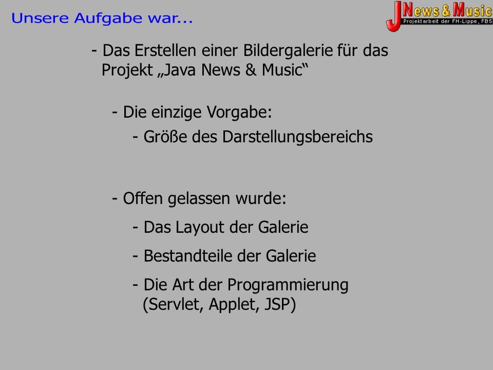 """Unsere Aufgabe war... - Das Erstellen einer Bildergalerie für das Projekt """"Java News & Music - Die einzige Vorgabe:"""
