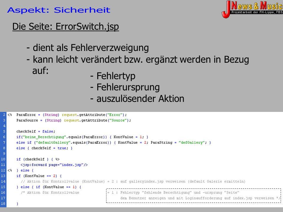 Aspekt: Sicherheit Die Seite: ErrorSwitch.jsp. - dient als Fehlerverzweigung. kann leicht verändert bzw. ergänzt werden in Bezug auf: