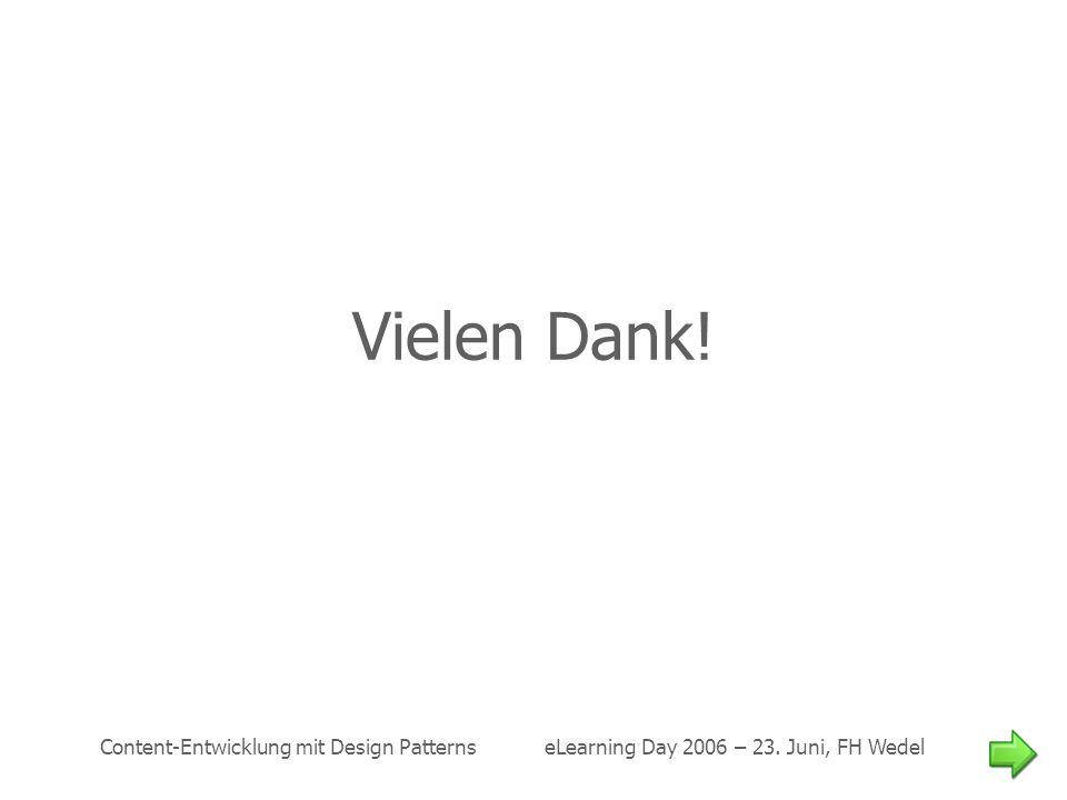 Vielen Dank. Content-Entwicklung mit Design Patterns eLearning Day 2006 – 23.