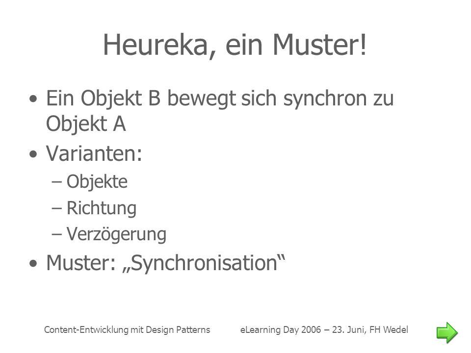 Heureka, ein Muster! Ein Objekt B bewegt sich synchron zu Objekt A