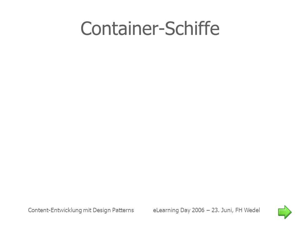 Container-Schiffe Content-Entwicklung mit Design Patterns eLearning Day 2006 – 23.