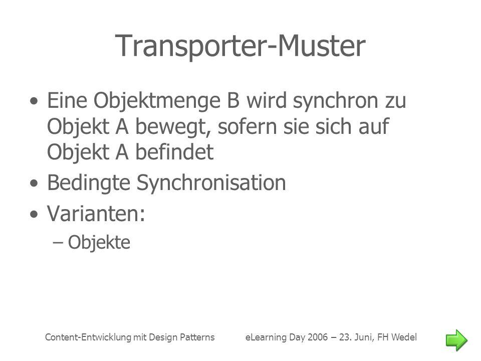 Transporter-Muster Eine Objektmenge B wird synchron zu Objekt A bewegt, sofern sie sich auf Objekt A befindet.