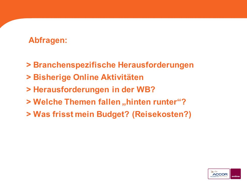 Abfragen: > Branchenspezifische Herausforderungen > Bisherige Online Aktivitäten > Herausforderungen in der WB.