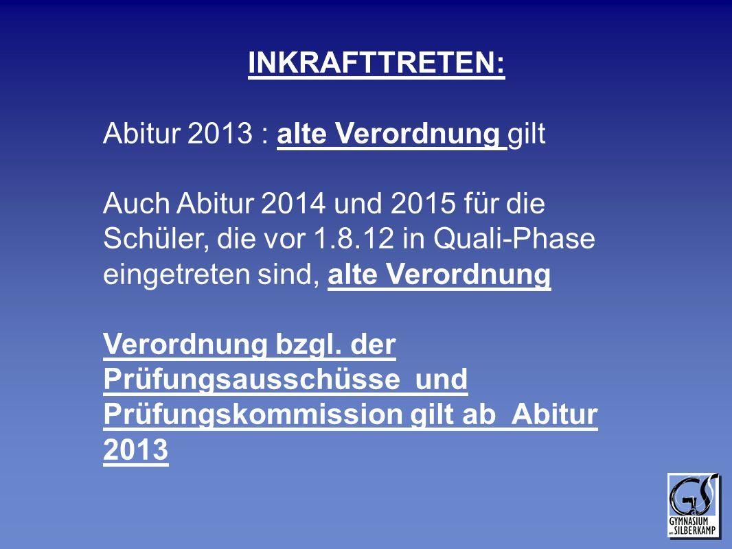 INKRAFTTRETEN: Abitur 2013 : alte Verordnung gilt.