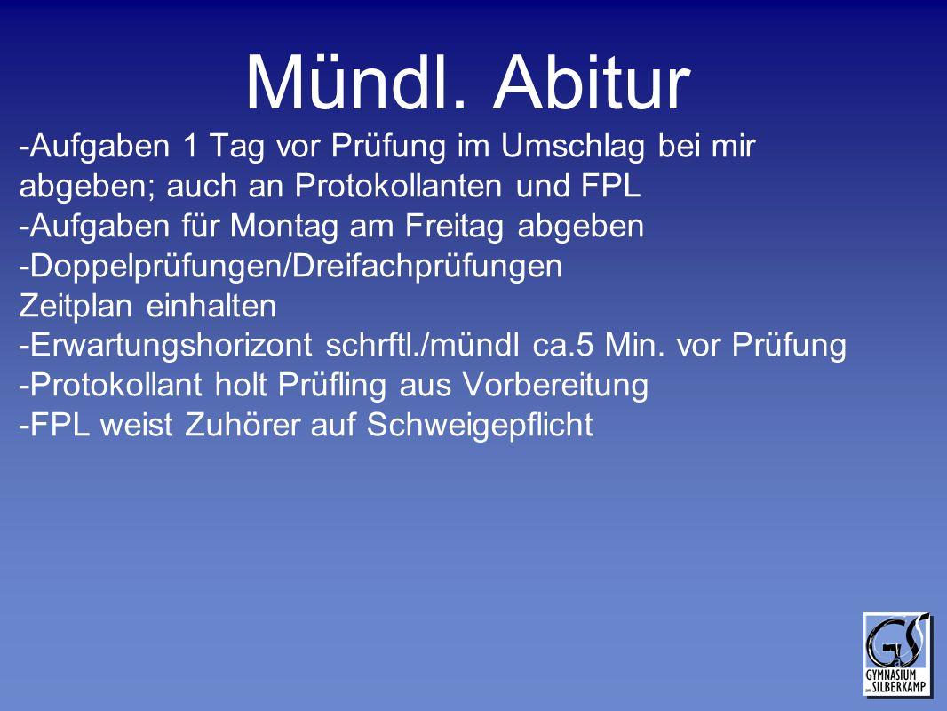 Mündl. Abitur -Aufgaben 1 Tag vor Prüfung im Umschlag bei mir abgeben; auch an Protokollanten und FPL.