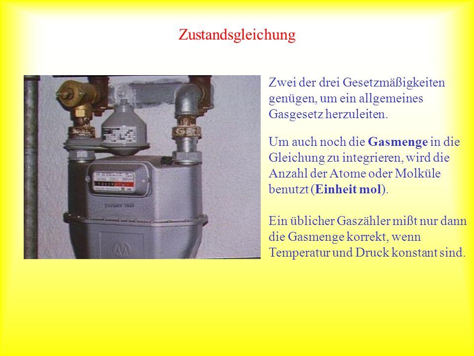 Zustandsgleichung Zwei der drei Gesetzmäßigkeiten genügen, um ein allgemeines Gasgesetz herzuleiten.