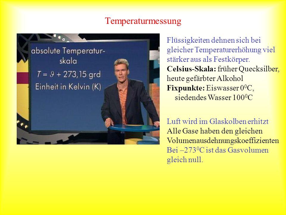 Temperaturmessung Flüssigkeiten dehnen sich bei gleicher Temperaturerhöhung viel stärker aus als Festkörper.