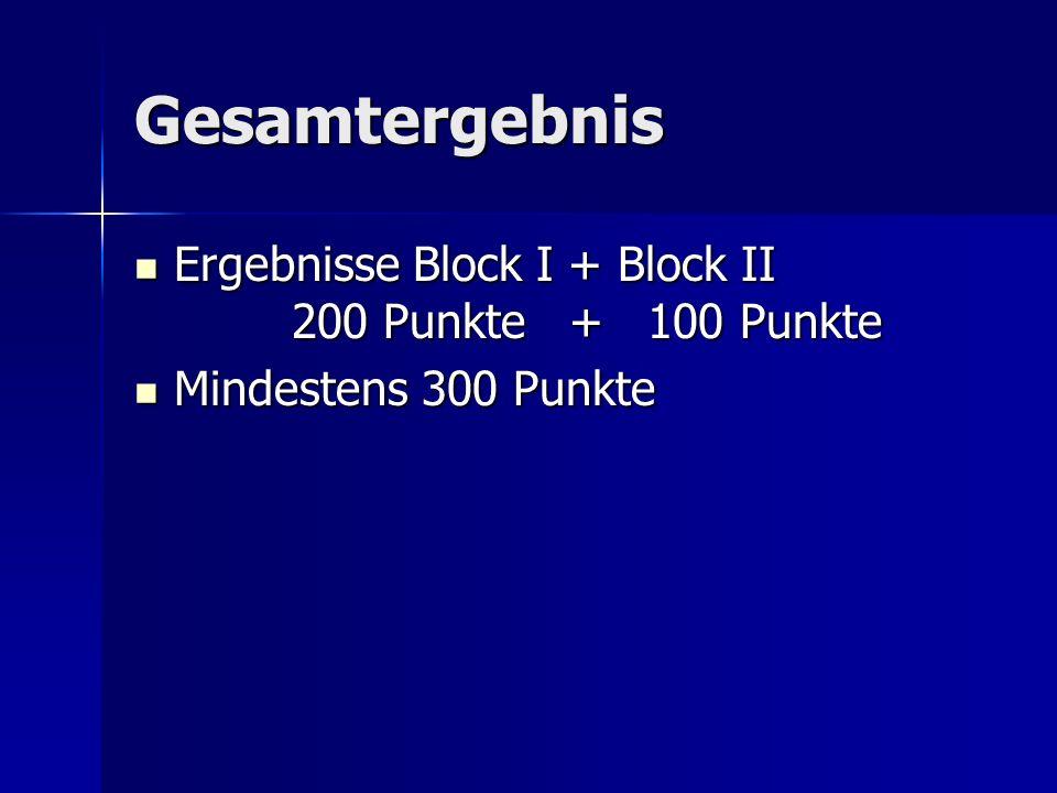 Gesamtergebnis Ergebnisse Block I + Block II 200 Punkte + 100 Punkte