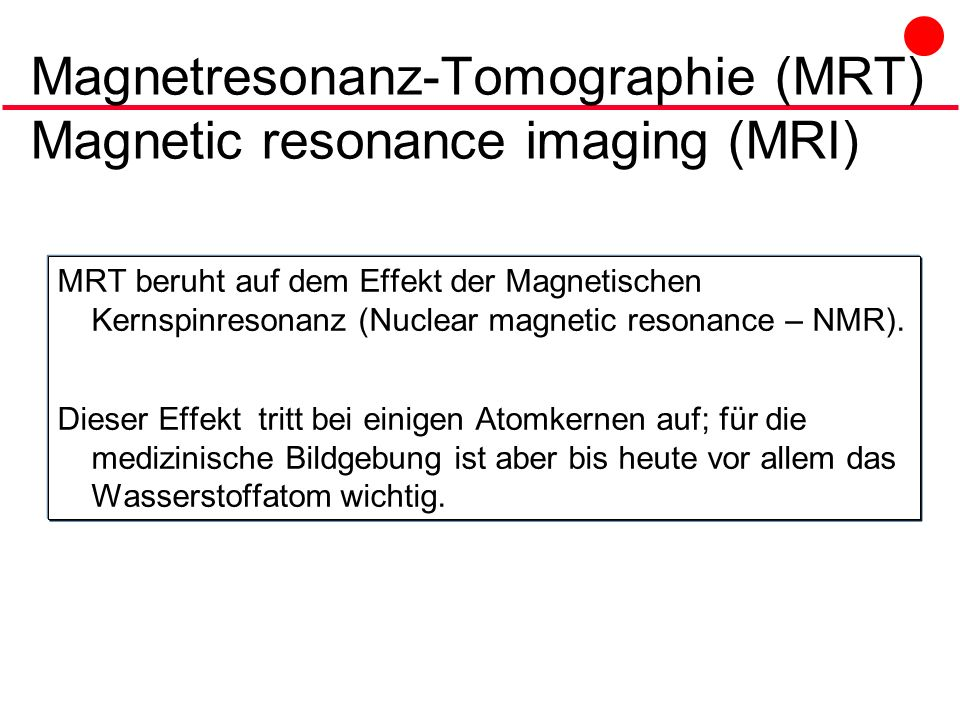 Magnetresonanz-Tomographie (MRT) Magnetic resonance imaging (MRI)