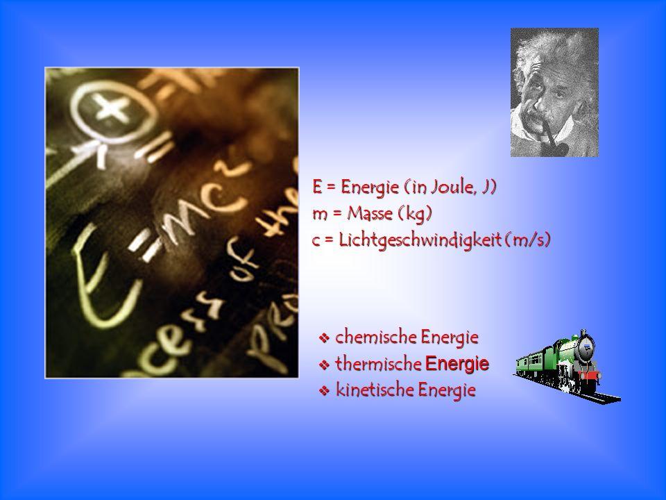 E = Energie (in Joule, J)m = Masse (kg) c = Lichtgeschwindigkeit (m/s) chemische Energie. thermische Energie.