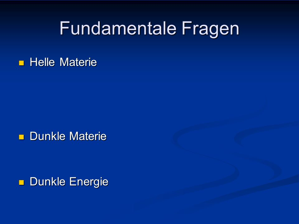 Fundamentale Fragen Helle Materie Dunkle Materie Dunkle Energie
