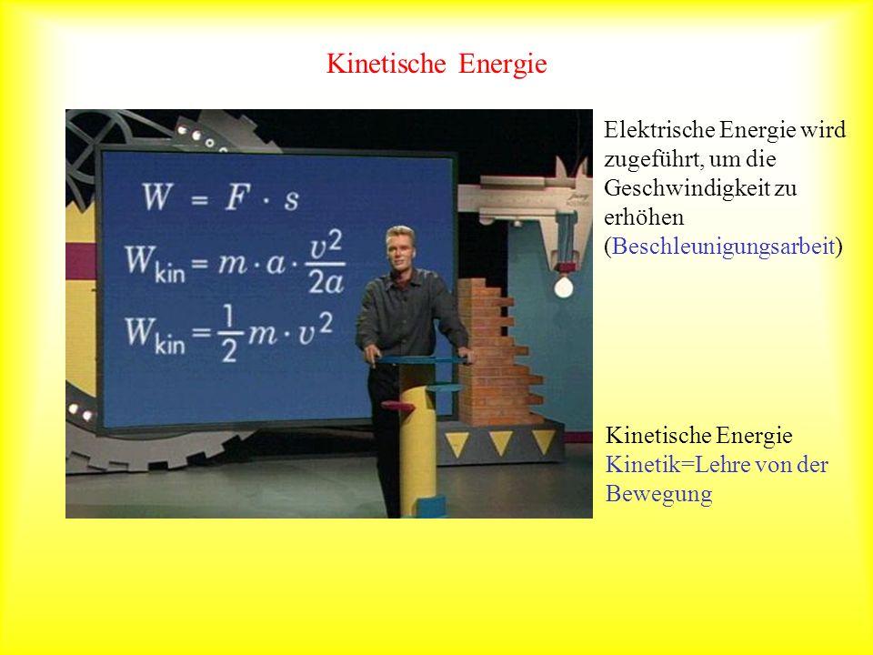 Kinetische EnergieElektrische Energie wird zugeführt, um die Geschwindigkeit zu erhöhen (Beschleunigungsarbeit)
