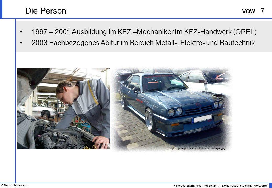 Die Person 1997 – 2001 Ausbildung im KFZ –Mechaniker im KFZ-Handwerk (OPEL) 2003 Fachbezogenes Abitur im Bereich Metall-, Elektro- und Bautechnik.