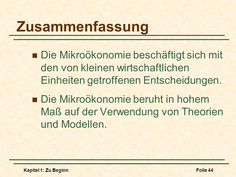 Zusammenfassung Die Mikroökonomie beschäftigt sich mit den von kleinen wirtschaftlichen Einheiten getroffenen Entscheidungen.