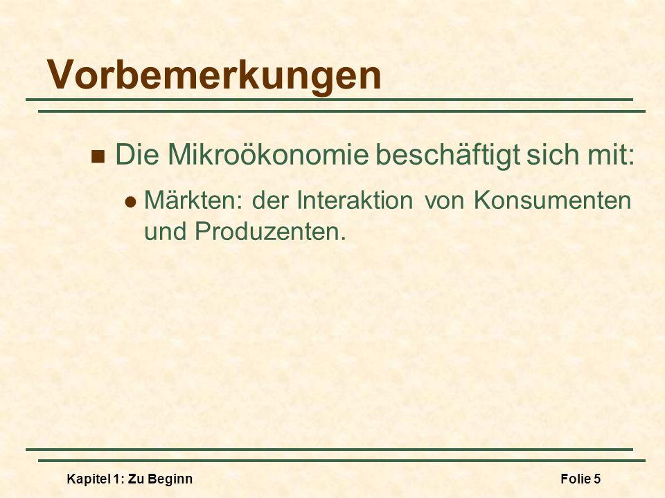 Vorbemerkungen Die Mikroökonomie beschäftigt sich mit: