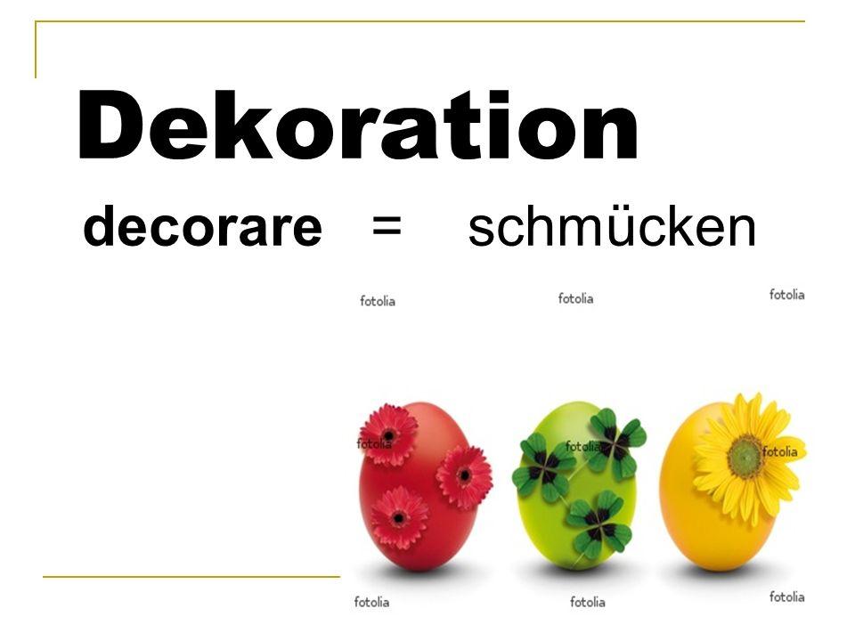 Dekoration decorare = schmücken