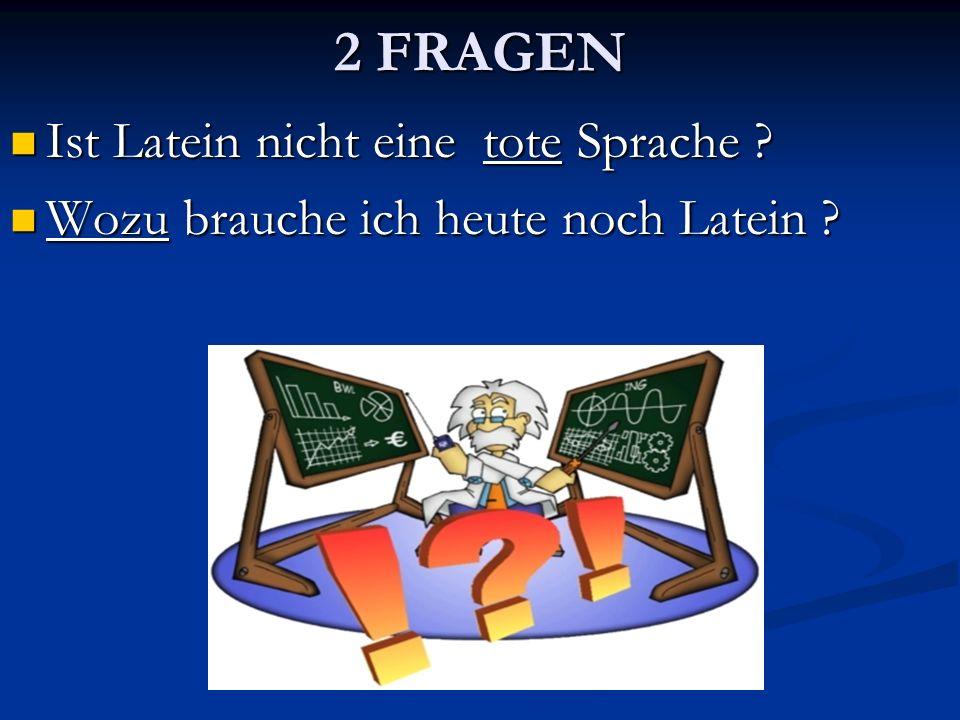 2 FRAGEN Ist Latein nicht eine tote Sprache