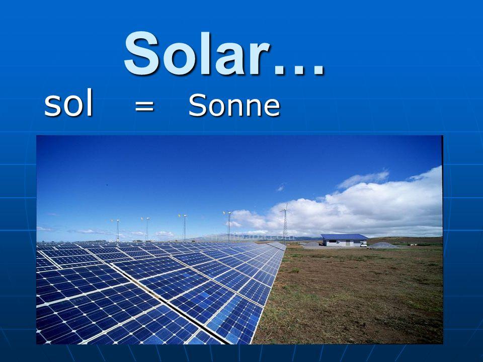 Solar… sol = Sonne