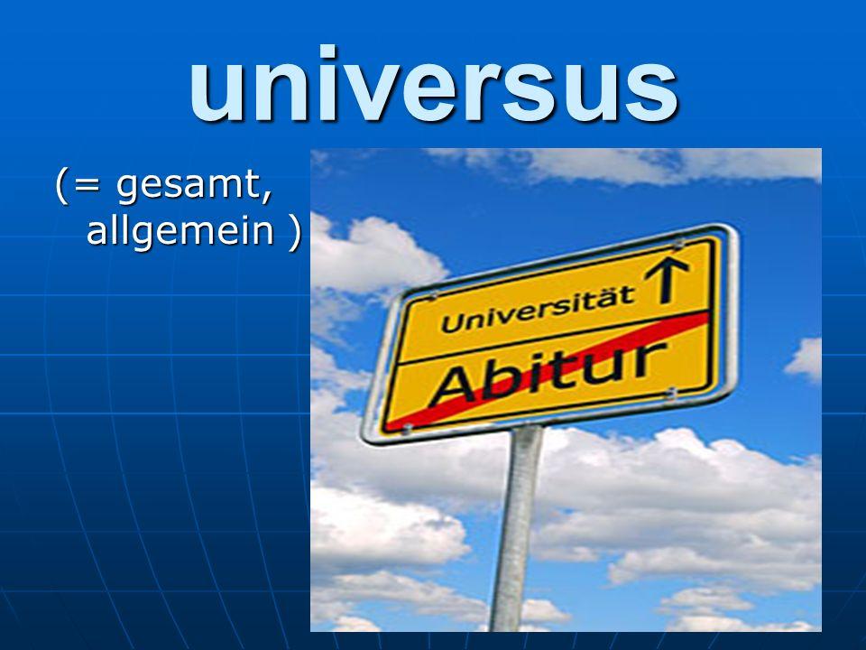 universus (= gesamt, allgemein )