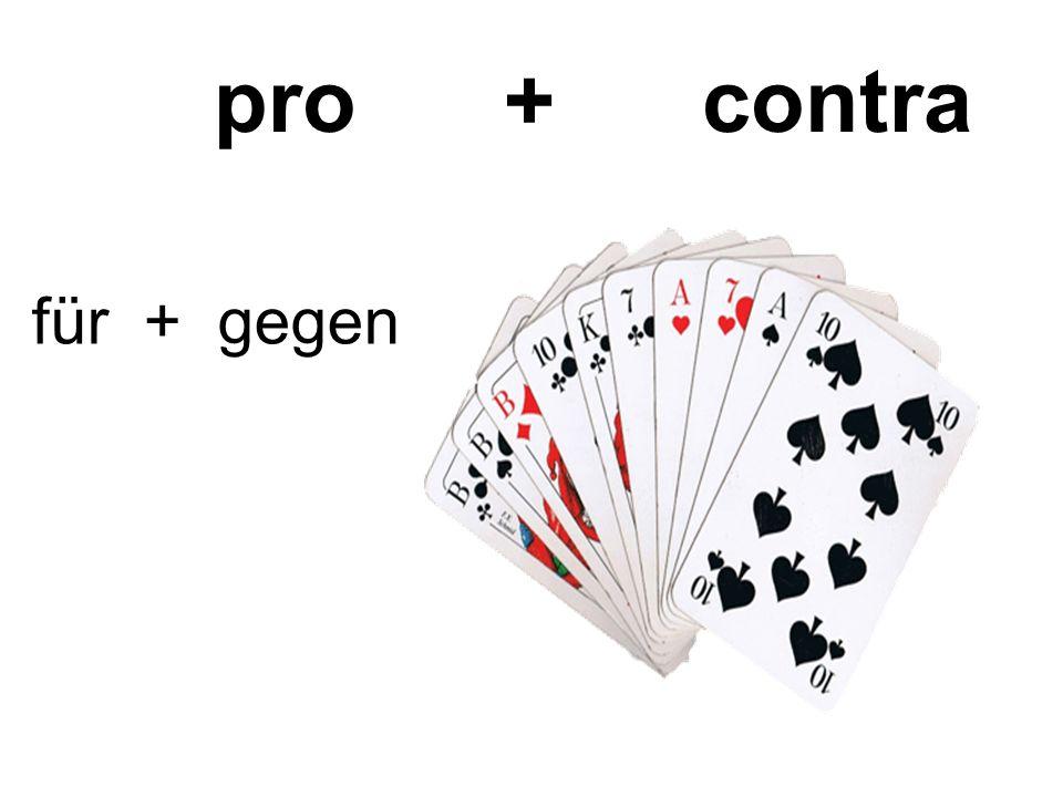 pro + contra für + gegen