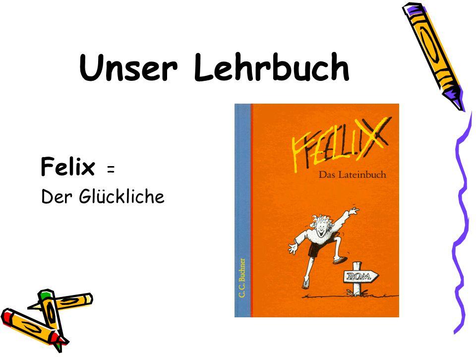 Unser Lehrbuch Felix = Der Glückliche