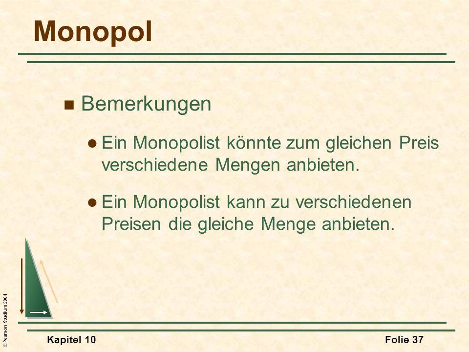 MonopolBemerkungen. Ein Monopolist könnte zum gleichen Preis verschiedene Mengen anbieten.