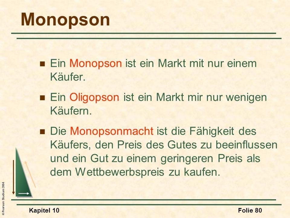 Monopson Ein Monopson ist ein Markt mit nur einem Käufer.