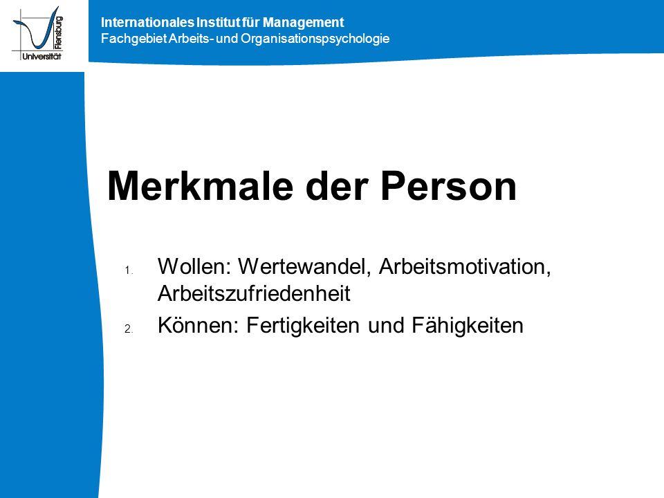 Merkmale der Person Wollen: Wertewandel, Arbeitsmotivation, Arbeitszufriedenheit.
