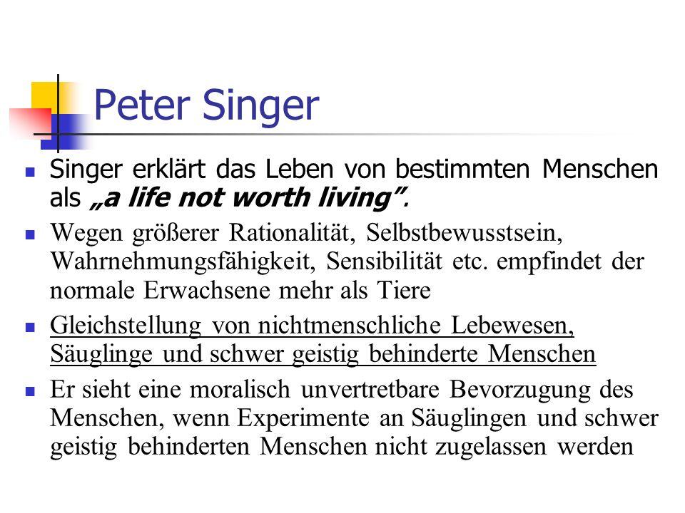 "Peter Singer Singer erklärt das Leben von bestimmten Menschen als ""a life not worth living ."