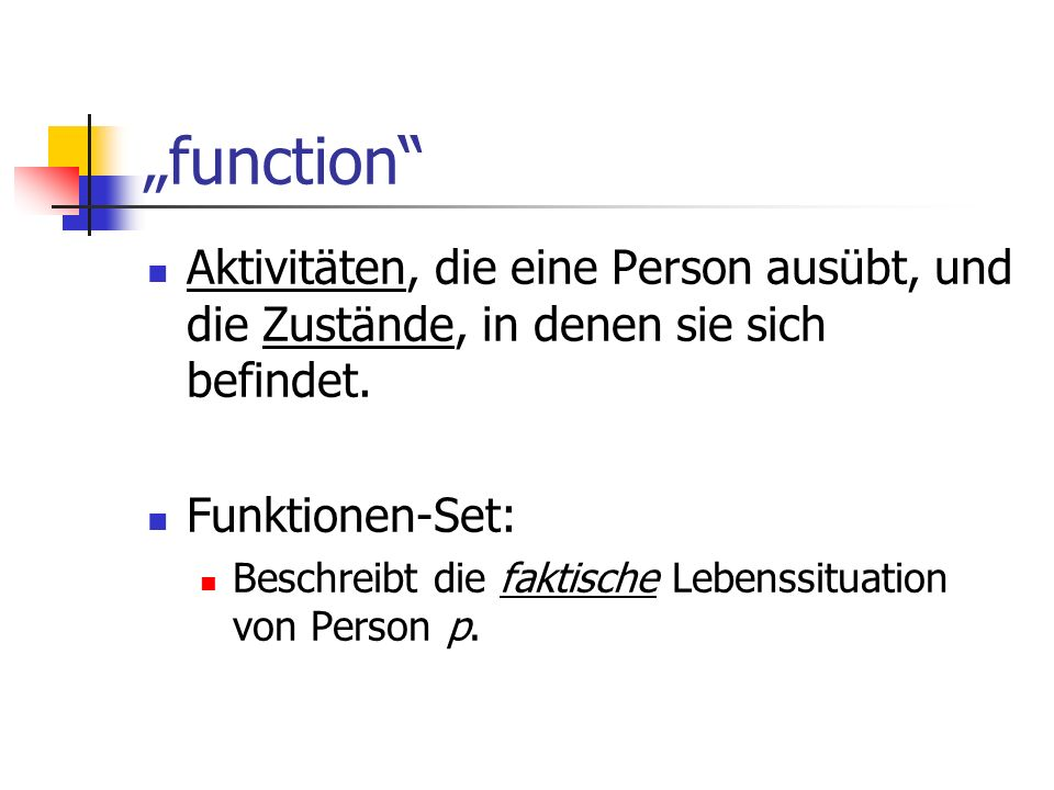 """""""function Aktivitäten, die eine Person ausübt, und die Zustände, in denen sie sich befindet. Funktionen-Set:"""