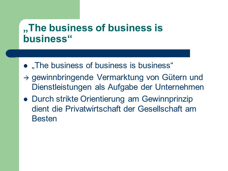 """The business of business is business"