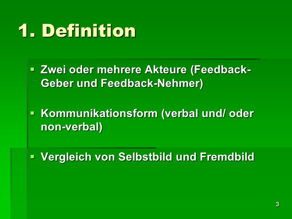 1. DefinitionZwei oder mehrere Akteure (Feedback-Geber und Feedback-Nehmer) Kommunikationsform (verbal und/ oder non-verbal)
