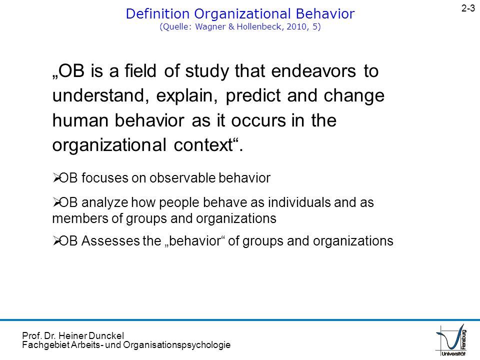2-3 Definition Organizational Behavior. (Quelle: Wagner & Hollenbeck, 2010, 5)
