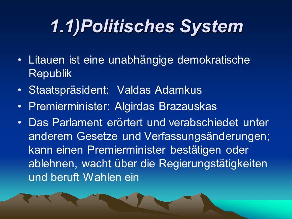 1.1)Politisches System Litauen ist eine unabhängige demokratische Republik. Staatspräsident: Valdas Adamkus.