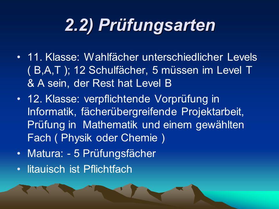 2.2) Prüfungsarten 11. Klasse: Wahlfächer unterschiedlicher Levels ( B,A,T ); 12 Schulfächer, 5 müssen im Level T & A sein, der Rest hat Level B.