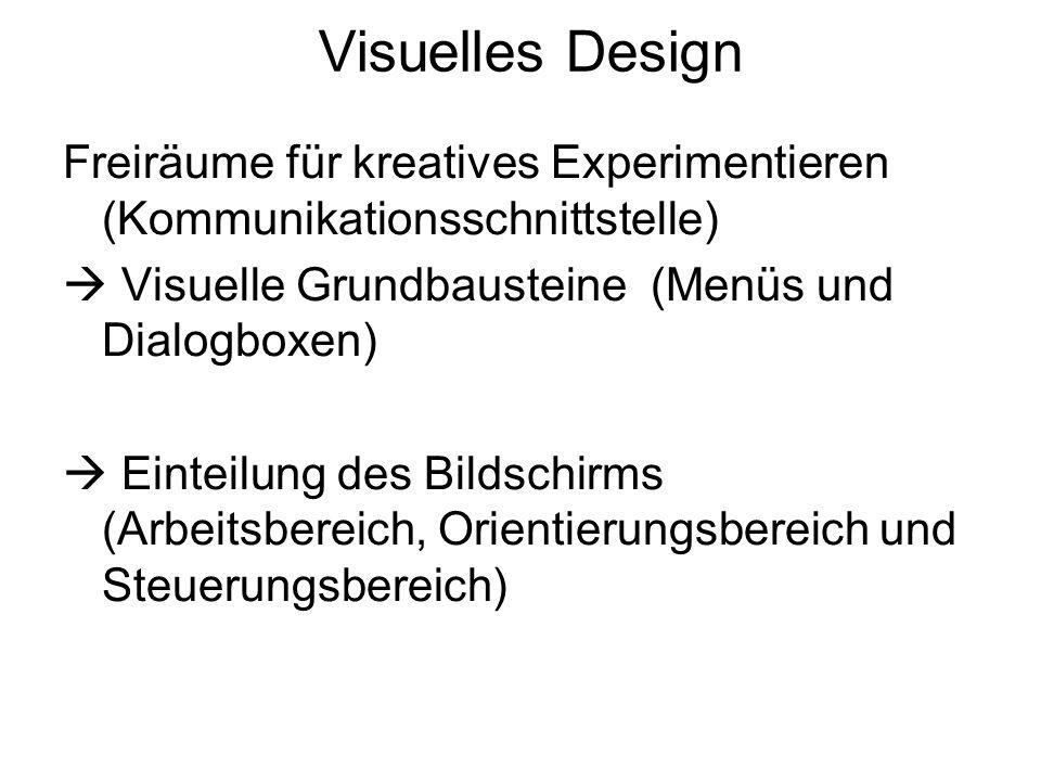 Visuelles Design Freiräume für kreatives Experimentieren (Kommunikationsschnittstelle)  Visuelle Grundbausteine (Menüs und Dialogboxen)